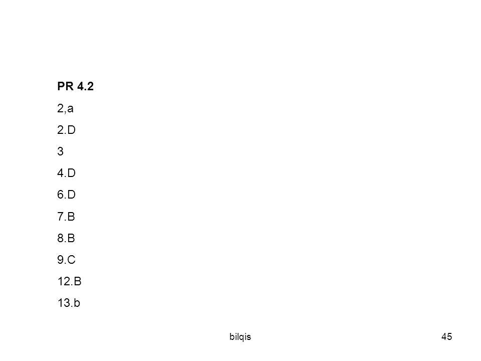 PR 4.2 2,a 2.D 3 4.D 6.D 7.B 8.B 9.C 12.B 13.b bilqis