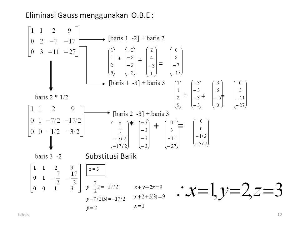 * + = Eliminasi Gauss menggunakan O.B.E : * + = * + = Substitusi Balik