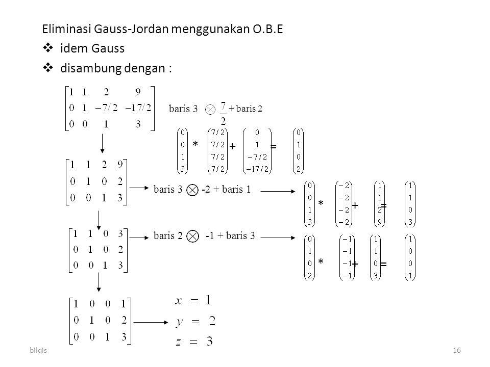 Eliminasi Gauss-Jordan menggunakan O.B.E idem Gauss disambung dengan :