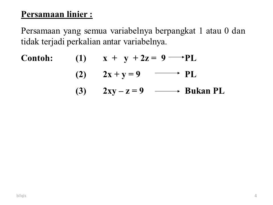 Persamaan linier : Persamaan yang semua variabelnya berpangkat 1 atau 0 dan tidak terjadi perkalian antar variabelnya.