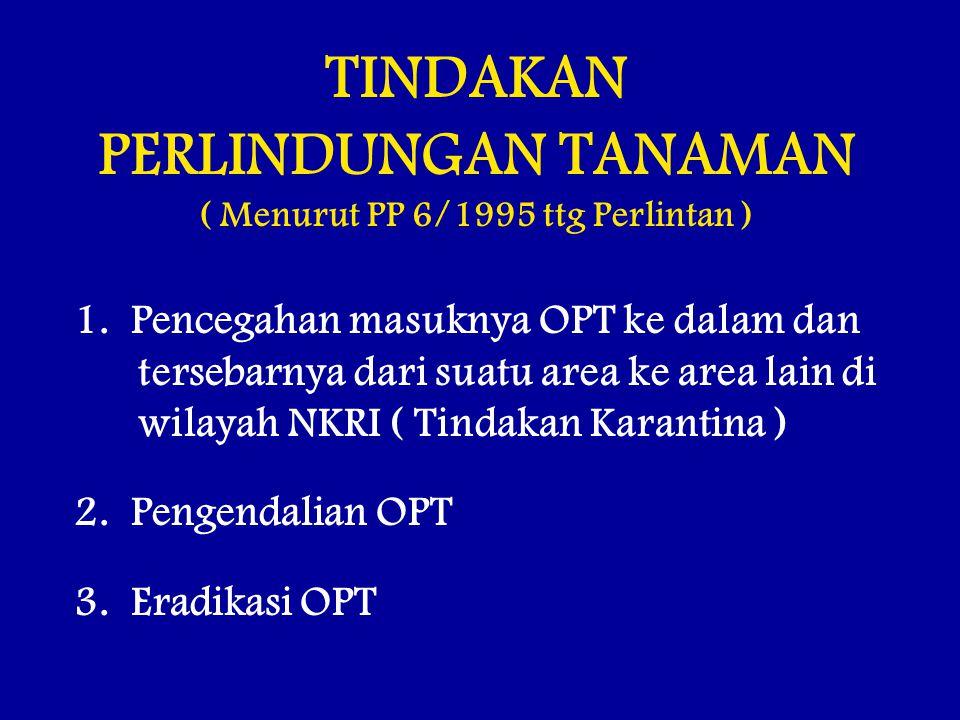 TINDAKAN PERLINDUNGAN TANAMAN ( Menurut PP 6/1995 ttg Perlintan )