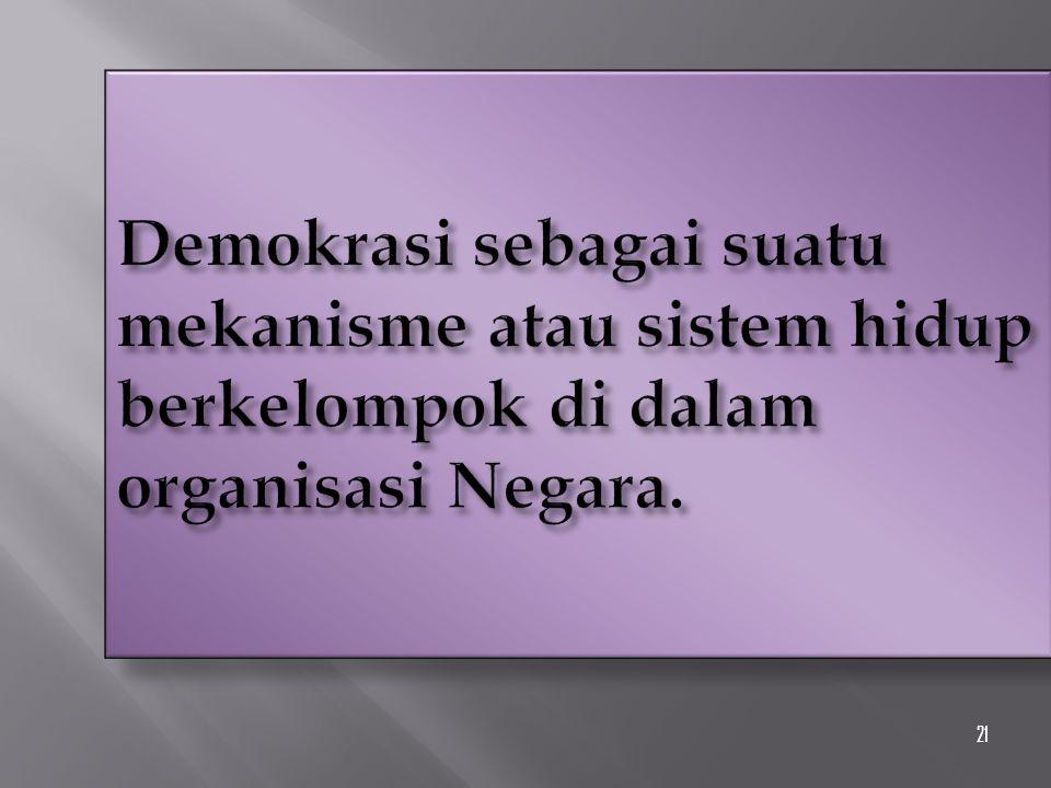 Demokrasi sebagai suatu mekanisme atau sistem hidup berkelompok di dalam organisasi Negara.
