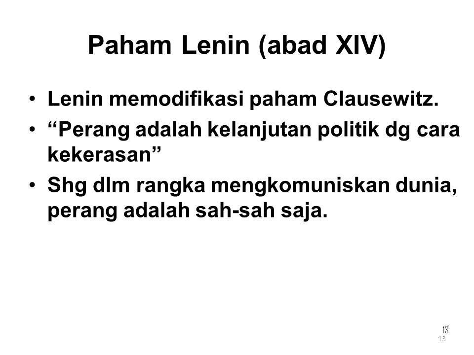 Paham Lenin (abad XIV) Lenin memodifikasi paham Clausewitz.