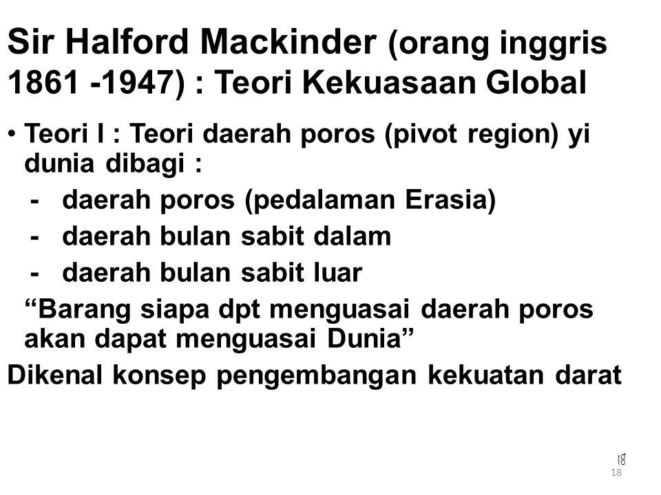 Sir Halford Mackinder (orang inggris 1861 -1947) : Teori Kekuasaan Global