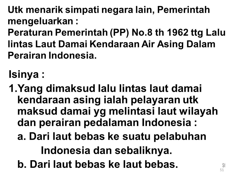 a. Dari laut bebas ke suatu pelabuhan Indonesia dan sebaliknya.