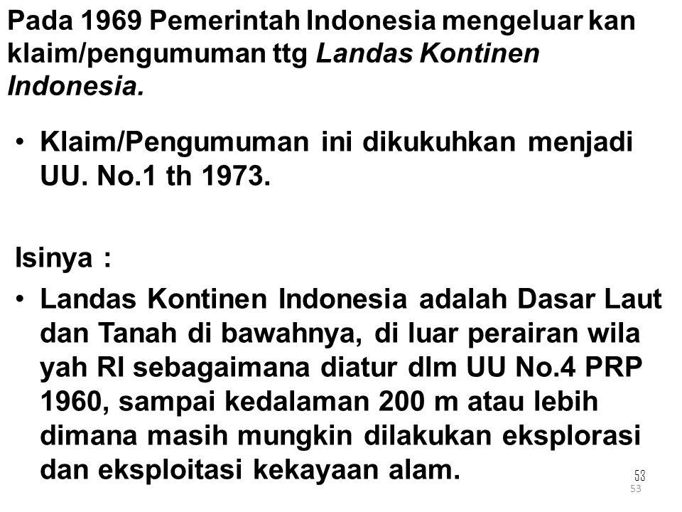 Klaim/Pengumuman ini dikukuhkan menjadi UU. No.1 th 1973.