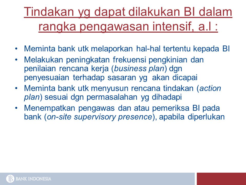 Tindakan yg dapat dilakukan BI dalam rangka pengawasan intensif, a.l :