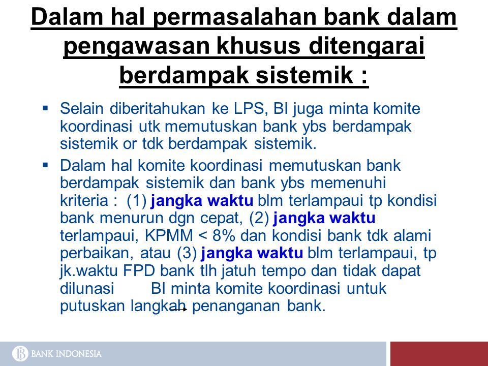 Dalam hal permasalahan bank dalam pengawasan khusus ditengarai berdampak sistemik :