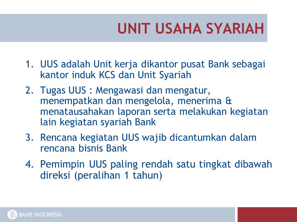 UNIT USAHA SYARIAH UUS adalah Unit kerja dikantor pusat Bank sebagai kantor induk KCS dan Unit Syariah.