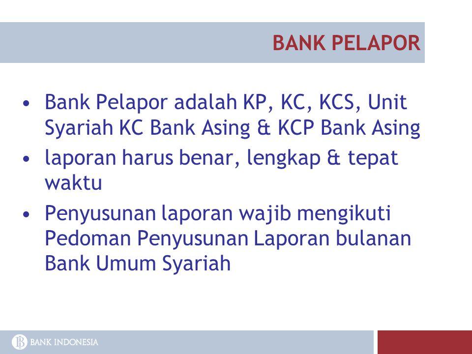 BANK PELAPOR Bank Pelapor adalah KP, KC, KCS, Unit Syariah KC Bank Asing & KCP Bank Asing. laporan harus benar, lengkap & tepat waktu.