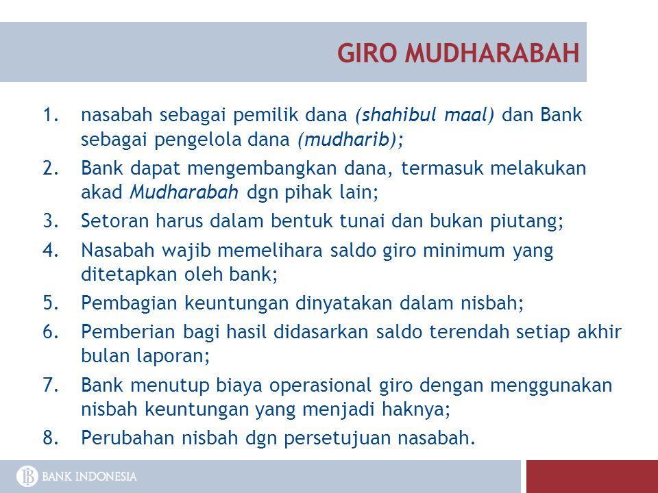 GIRO MUDHARABAH nasabah sebagai pemilik dana (shahibul maal) dan Bank sebagai pengelola dana (mudharib);