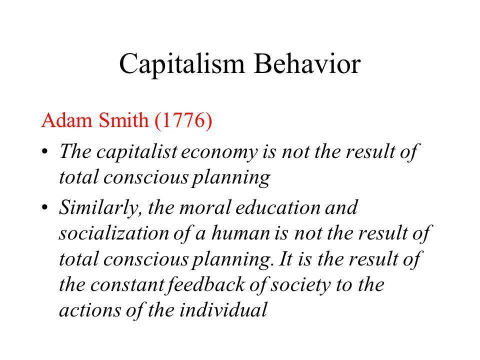Capitalism Behavior Adam Smith (1776)
