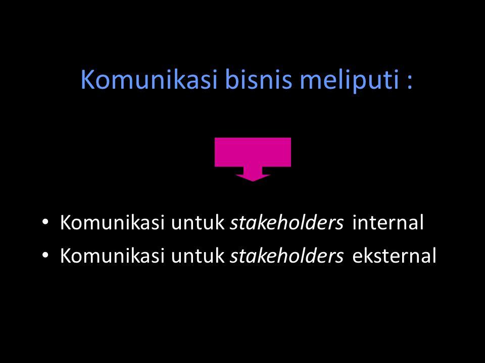 Komunikasi bisnis meliputi :