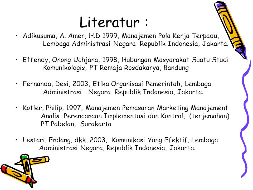 Literatur : Adikusuma, A. Amer, H.D 1999, Manajemen Pola Kerja Terpadu, Lembaga Administrasi Negara Republik Indonesia, Jakarta.