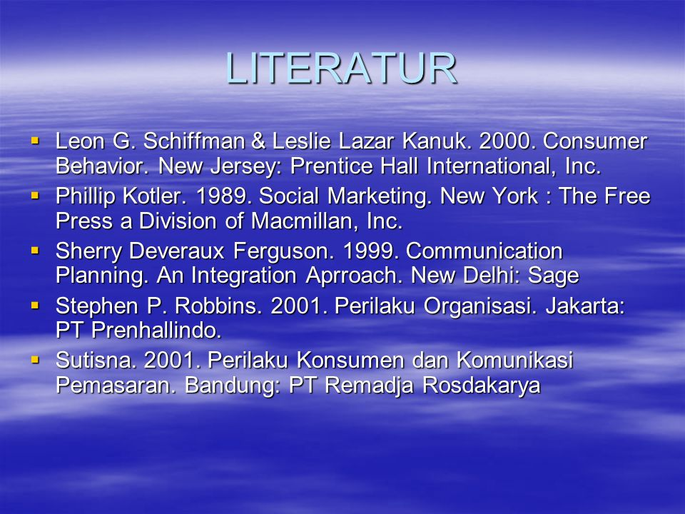 LITERATUR Leon G. Schiffman & Leslie Lazar Kanuk. 2000. Consumer Behavior. New Jersey: Prentice Hall International, Inc.