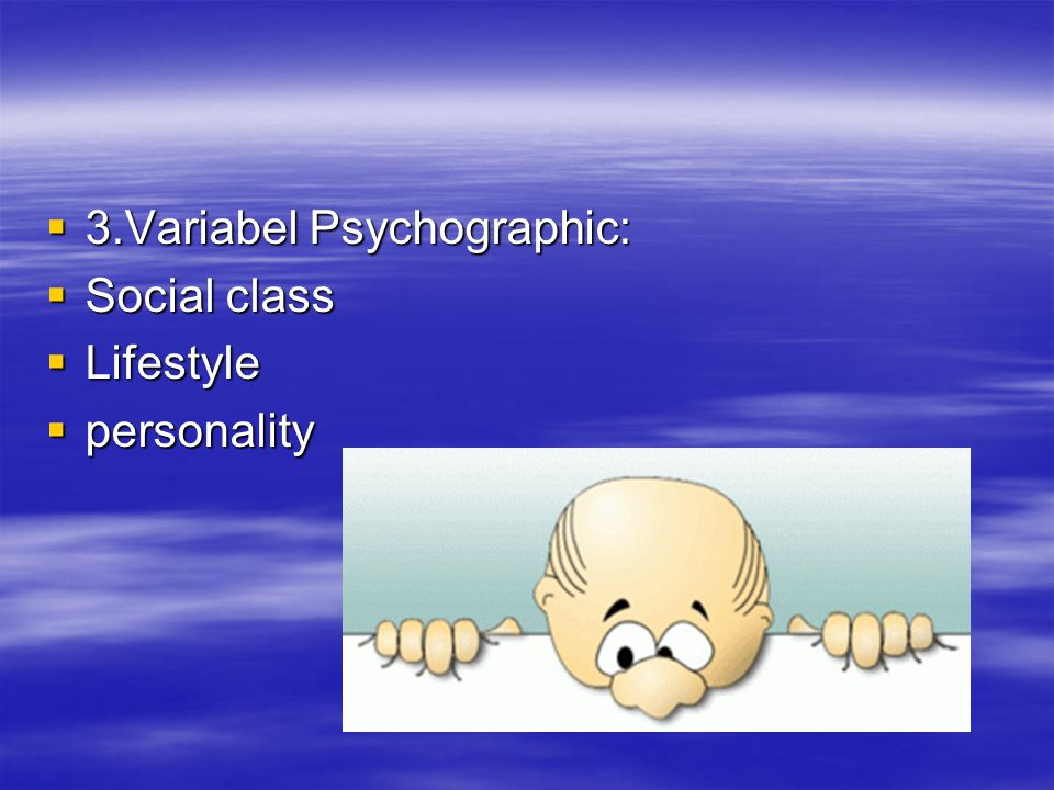 3.Variabel Psychographic: