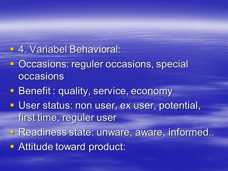 4. Variabel Behavioral: Occasions: reguler occasions, special occasions. Benefit : quality, service, economy.