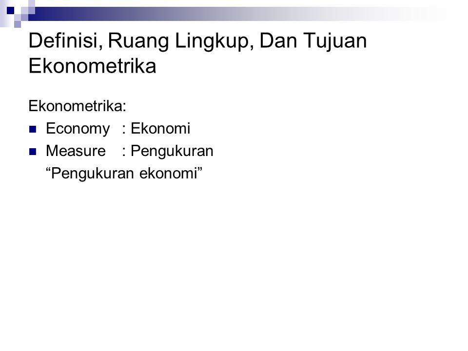 Definisi, Ruang Lingkup, Dan Tujuan Ekonometrika