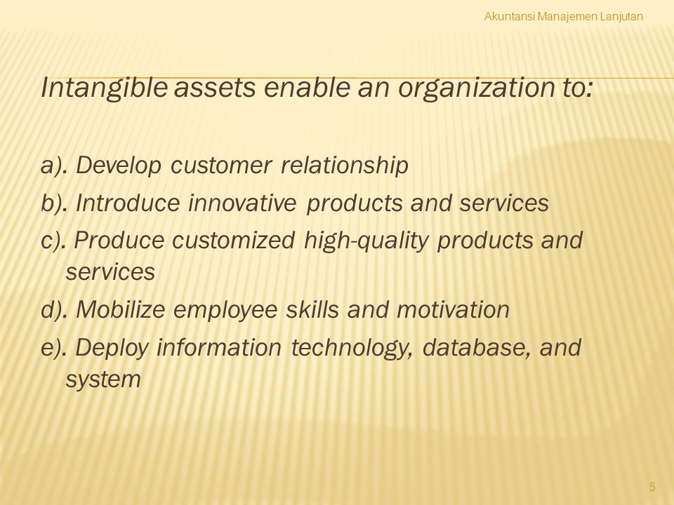 Intangible assets enable an organization to: