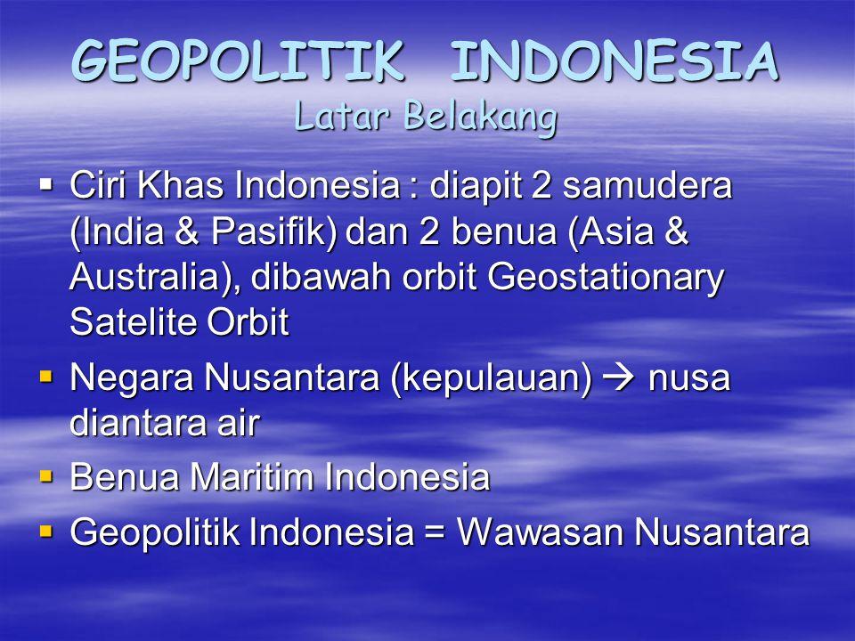 GEOPOLITIK INDONESIA Latar Belakang