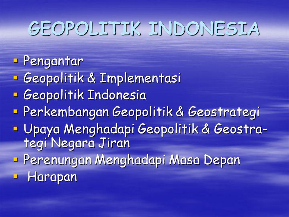 GEOPOLITIK INDONESIA Pengantar Geopolitik & Implementasi