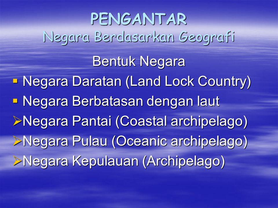 PENGANTAR Negara Berdasarkan Geografi