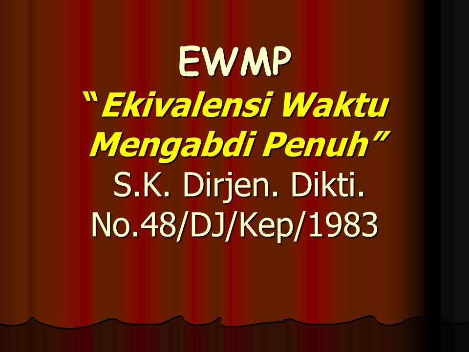EWMP Ekivalensi Waktu Mengabdi Penuh S. K. Dirjen. Dikti. No