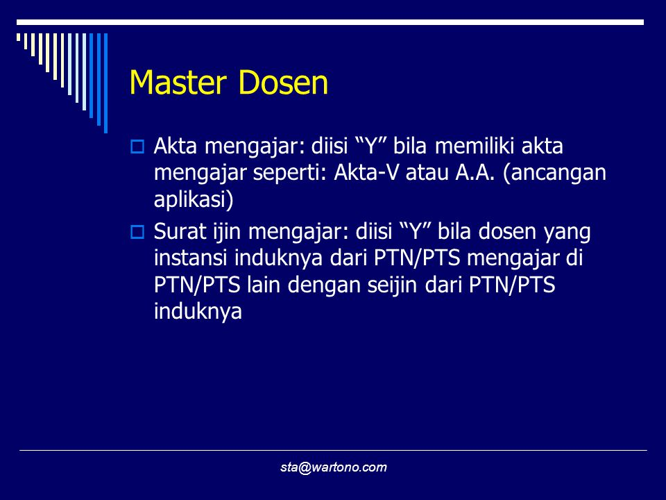 Master Dosen Akta mengajar: diisi Y bila memiliki akta mengajar seperti: Akta-V atau A.A. (ancangan aplikasi)