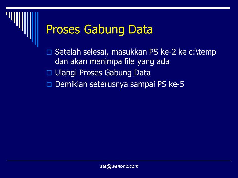 Proses Gabung Data Setelah selesai, masukkan PS ke-2 ke c:\temp dan akan menimpa file yang ada. Ulangi Proses Gabung Data.