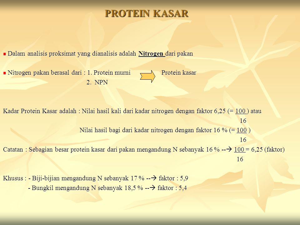 PROTEIN KASAR Dalam analisis proksimat yang dianalisis adalah Nitrogen dari pakan. Nitrogen pakan berasal dari : 1. Protein murni Protein kasar.