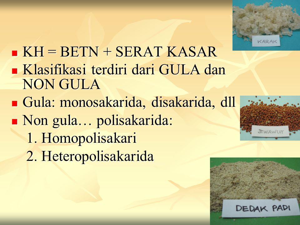 KH = BETN + SERAT KASAR Klasifikasi terdiri dari GULA dan NON GULA. Gula: monosakarida, disakarida, dll.