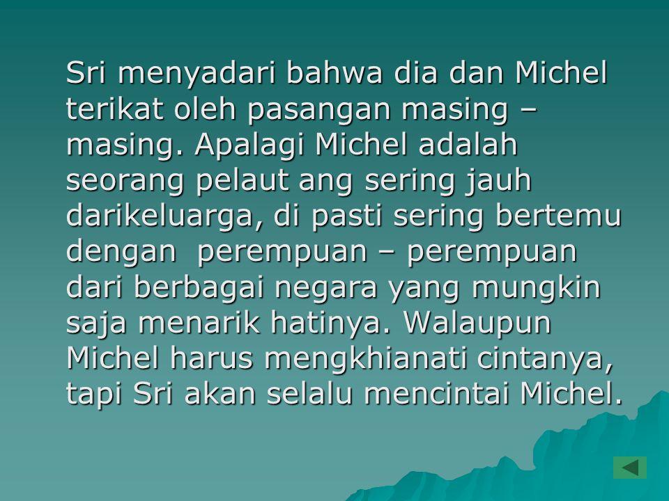 Sri menyadari bahwa dia dan Michel terikat oleh pasangan masing – masing.