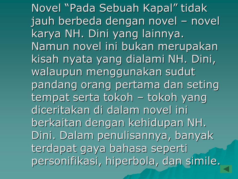 Novel Pada Sebuah Kapal tidak jauh berbeda dengan novel – novel karya NH.