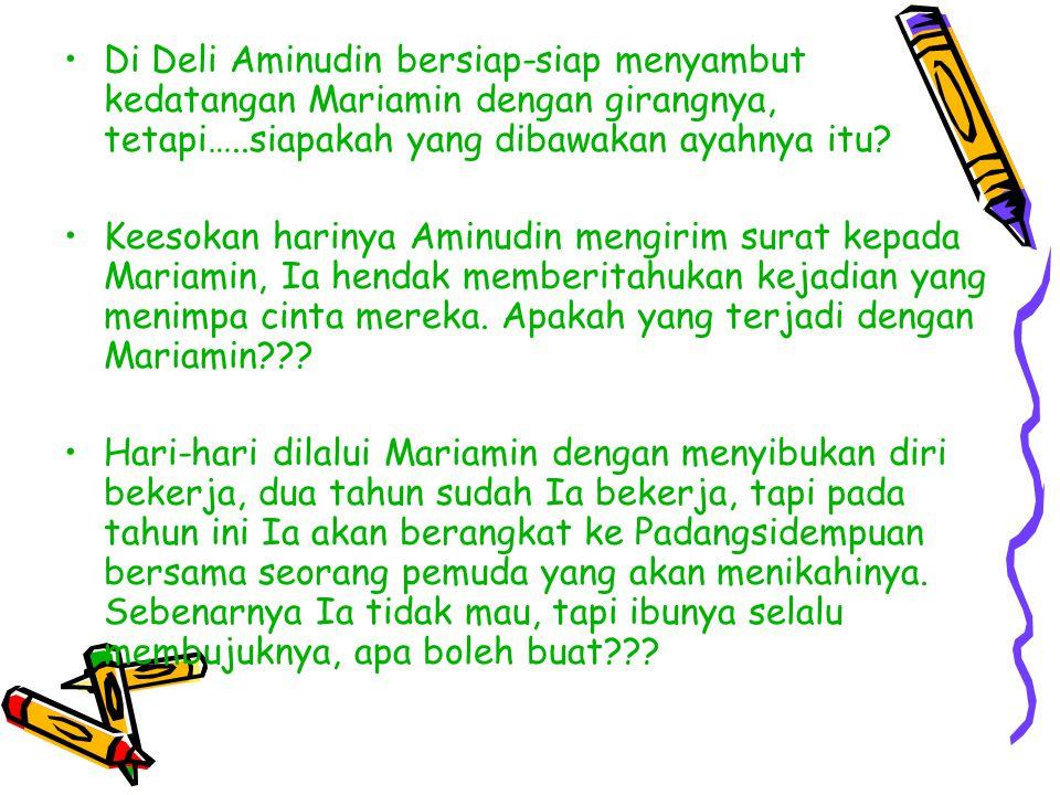 Di Deli Aminudin bersiap-siap menyambut kedatangan Mariamin dengan girangnya, tetapi…..siapakah yang dibawakan ayahnya itu