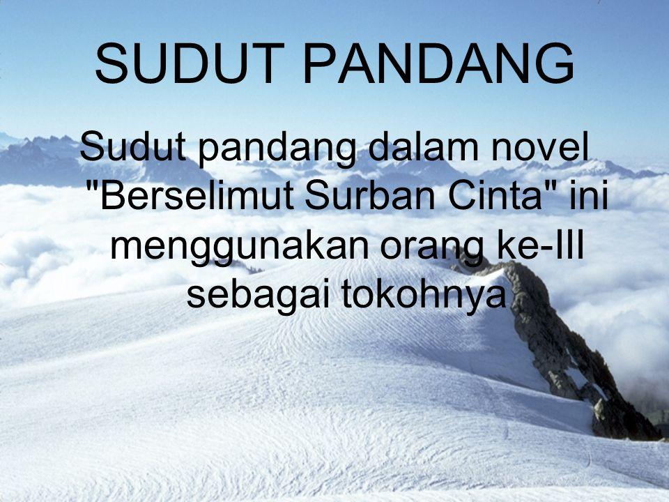 SUDUT PANDANG Sudut pandang dalam novel Berselimut Surban Cinta ini menggunakan orang ke-III sebagai tokohnya.