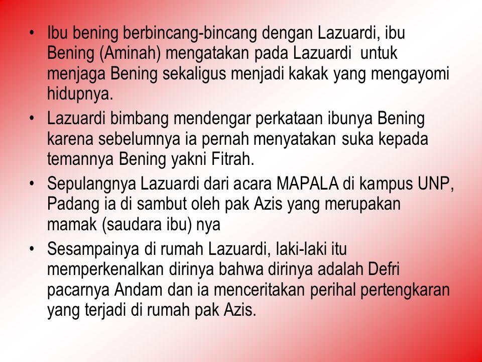 Ibu bening berbincang-bincang dengan Lazuardi, ibu Bening (Aminah) mengatakan pada Lazuardi untuk menjaga Bening sekaligus menjadi kakak yang mengayomi hidupnya.