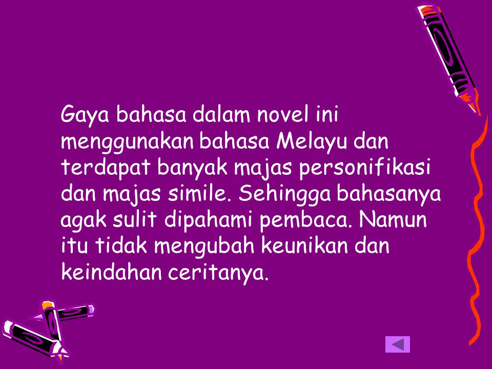 Gaya bahasa dalam novel ini menggunakan bahasa Melayu dan terdapat banyak majas personifikasi dan majas simile.