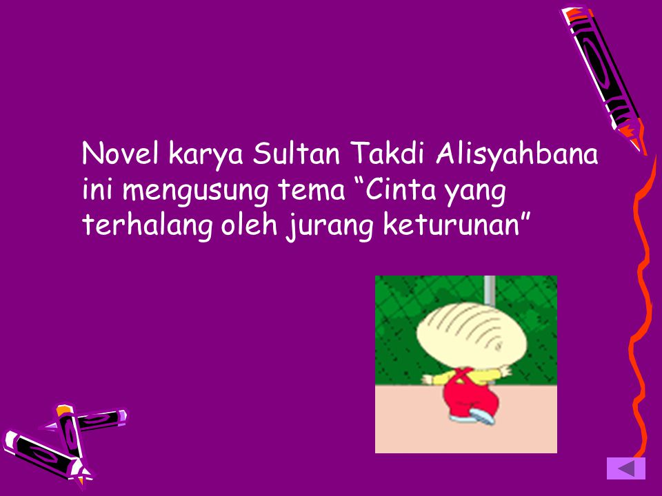 Novel karya Sultan Takdi Alisyahbana ini mengusung tema Cinta yang terhalang oleh jurang keturunan