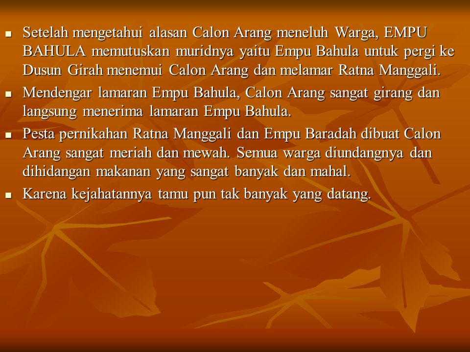 Setelah mengetahui alasan Calon Arang meneluh Warga, EMPU BAHULA memutuskan muridnya yaitu Empu Bahula untuk pergi ke Dusun Girah menemui Calon Arang dan melamar Ratna Manggali.
