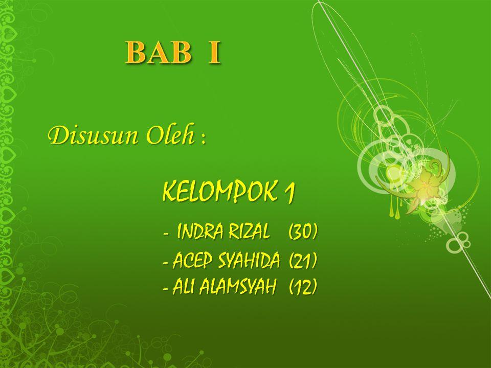 BAB I Disusun Oleh : KELOMPOK 1 - INDRA RIZAL (30) - ACEP SYAHIDA (21)