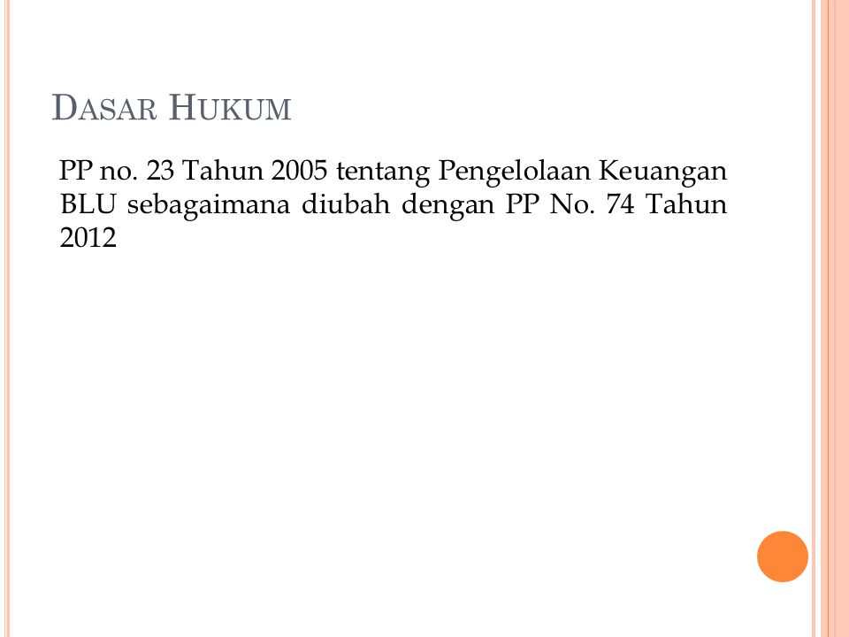 Dasar Hukum PP no. 23 Tahun 2005 tentang Pengelolaan Keuangan BLU sebagaimana diubah dengan PP No.
