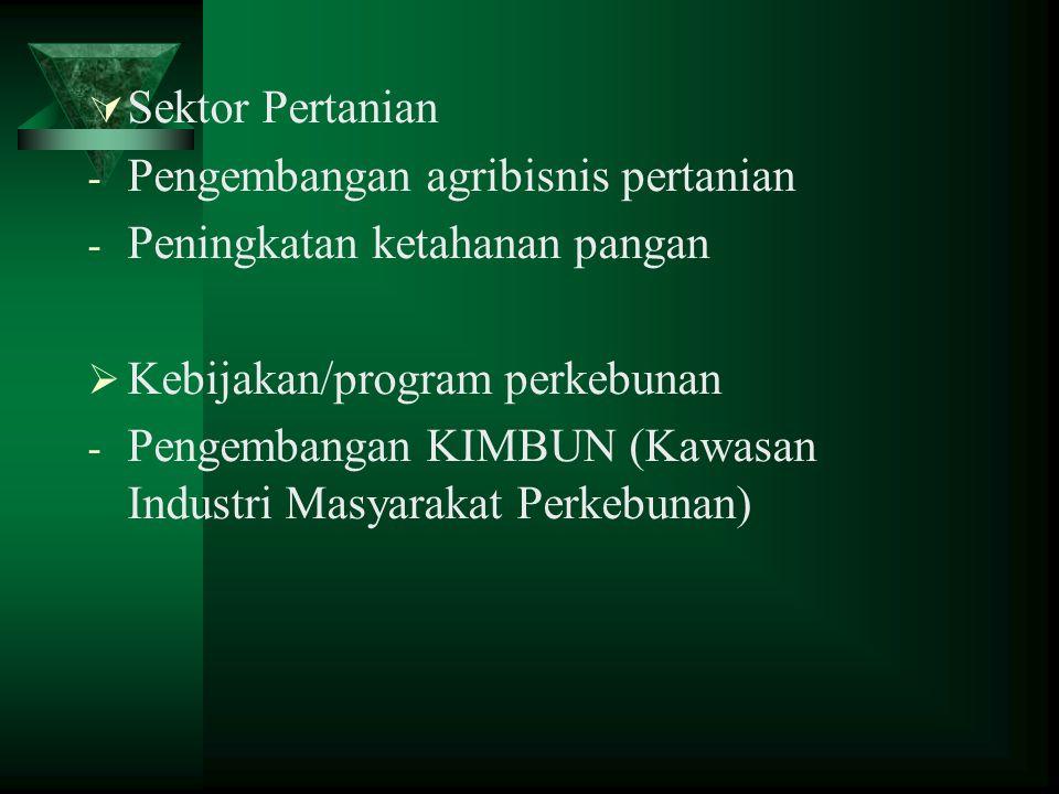 Sektor Pertanian Pengembangan agribisnis pertanian. Peningkatan ketahanan pangan. Kebijakan/program perkebunan.