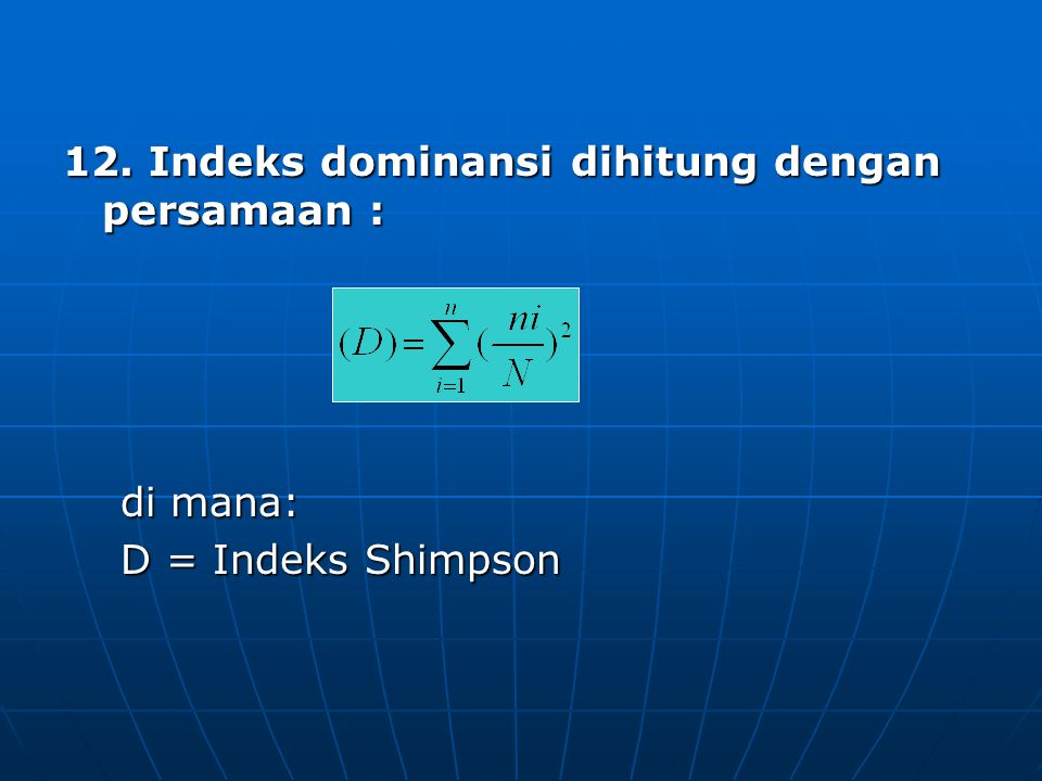 12. Indeks dominansi dihitung dengan persamaan :