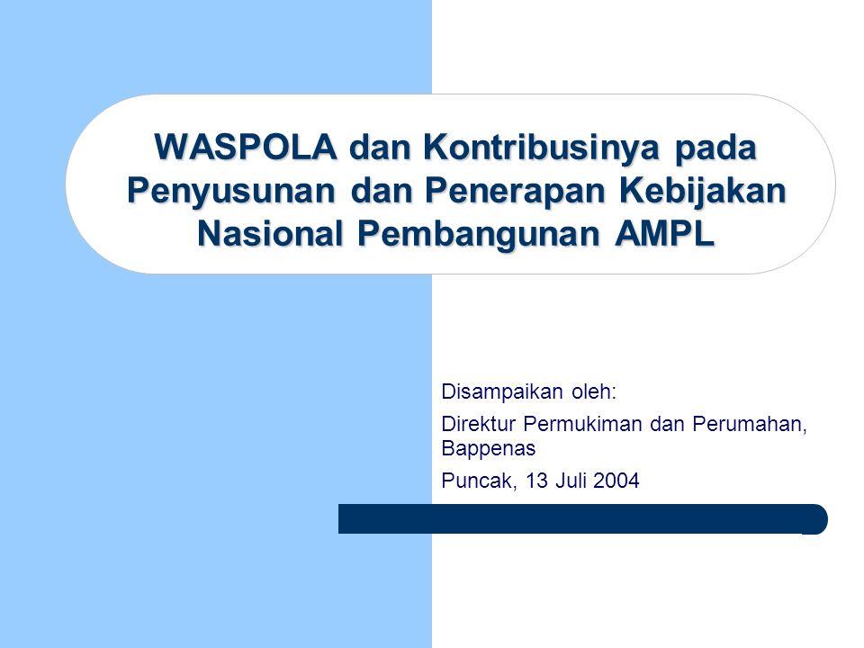 WASPOLA dan Kontribusinya pada Penyusunan dan Penerapan Kebijakan Nasional Pembangunan AMPL