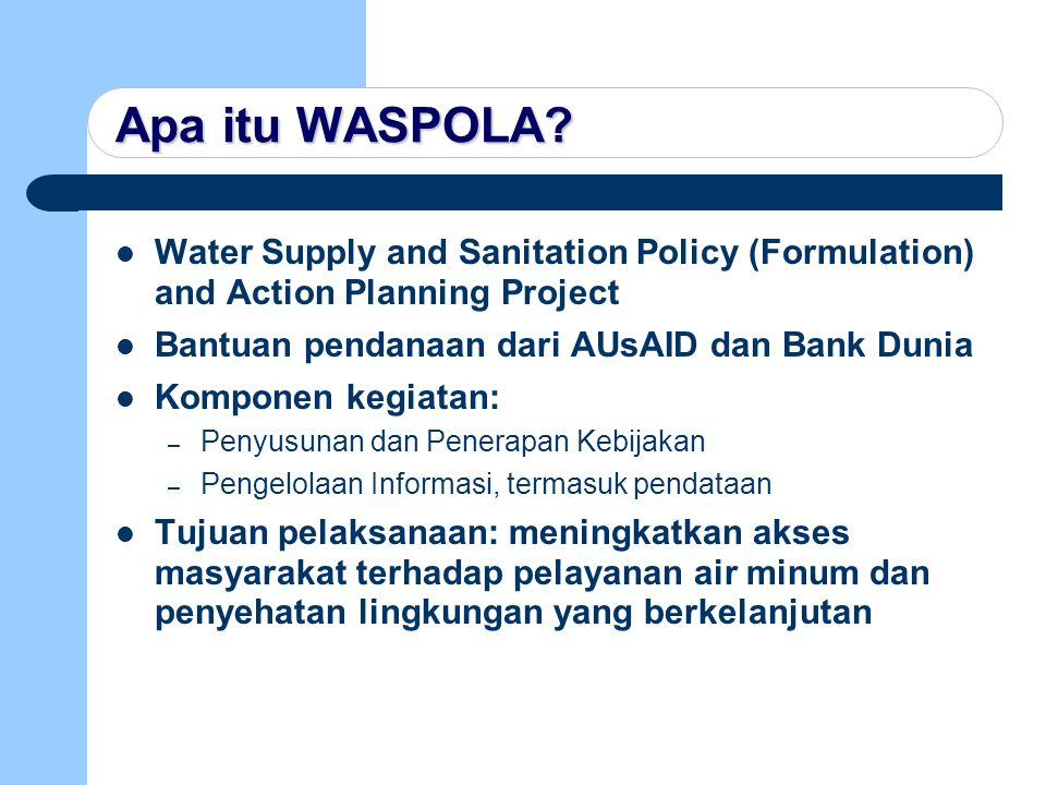 Apa itu WASPOLA Water Supply and Sanitation Policy (Formulation) and Action Planning Project. Bantuan pendanaan dari AUsAID dan Bank Dunia.