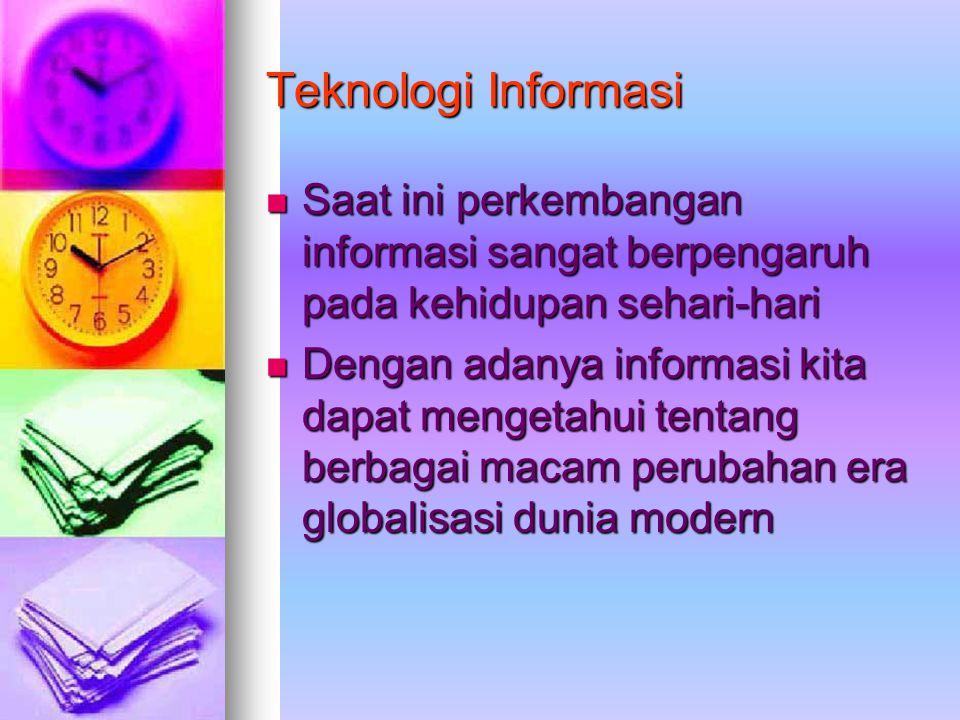 Teknologi Informasi Saat ini perkembangan informasi sangat berpengaruh pada kehidupan sehari-hari.