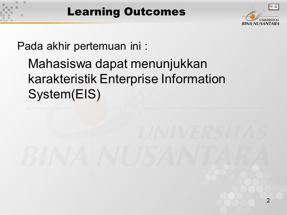 Learning Outcomes Pada akhir pertemuan ini : Mahasiswa dapat menunjukkan karakteristik Enterprise Information System(EIS)