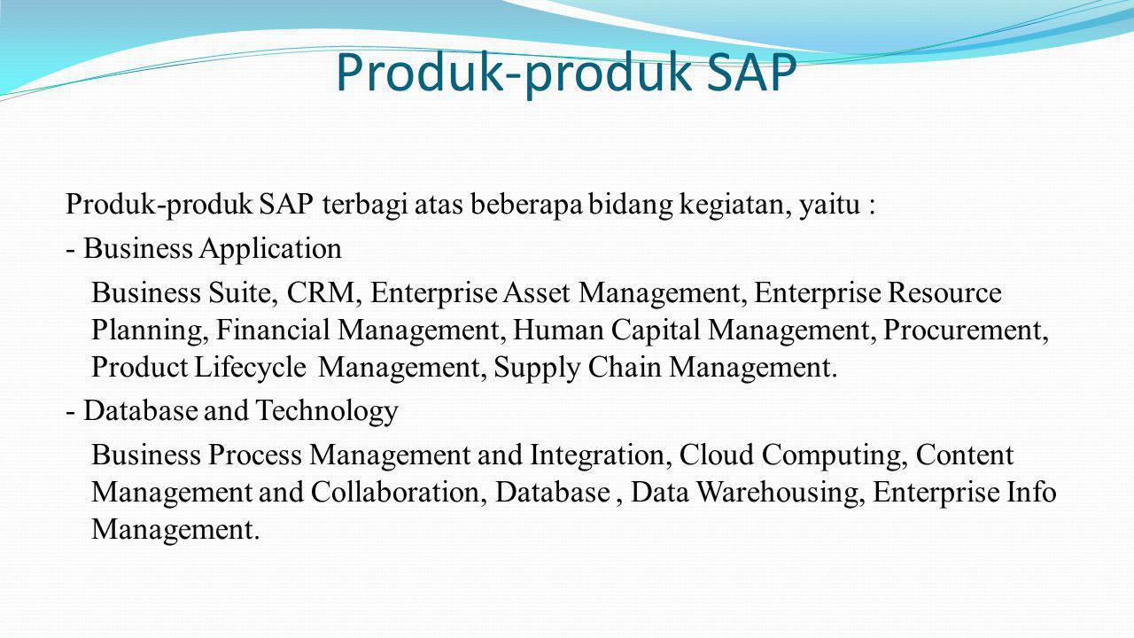 Produk-produk SAP Produk-produk SAP terbagi atas beberapa bidang kegiatan, yaitu : - Business Application.