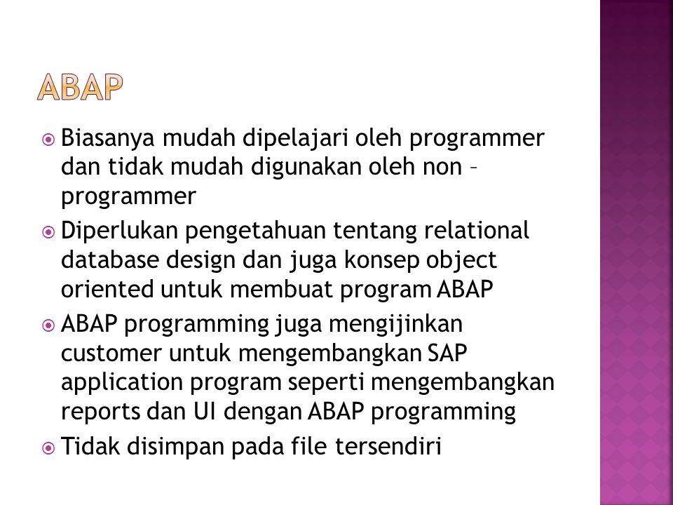 ABAP Biasanya mudah dipelajari oleh programmer dan tidak mudah digunakan oleh non – programmer.