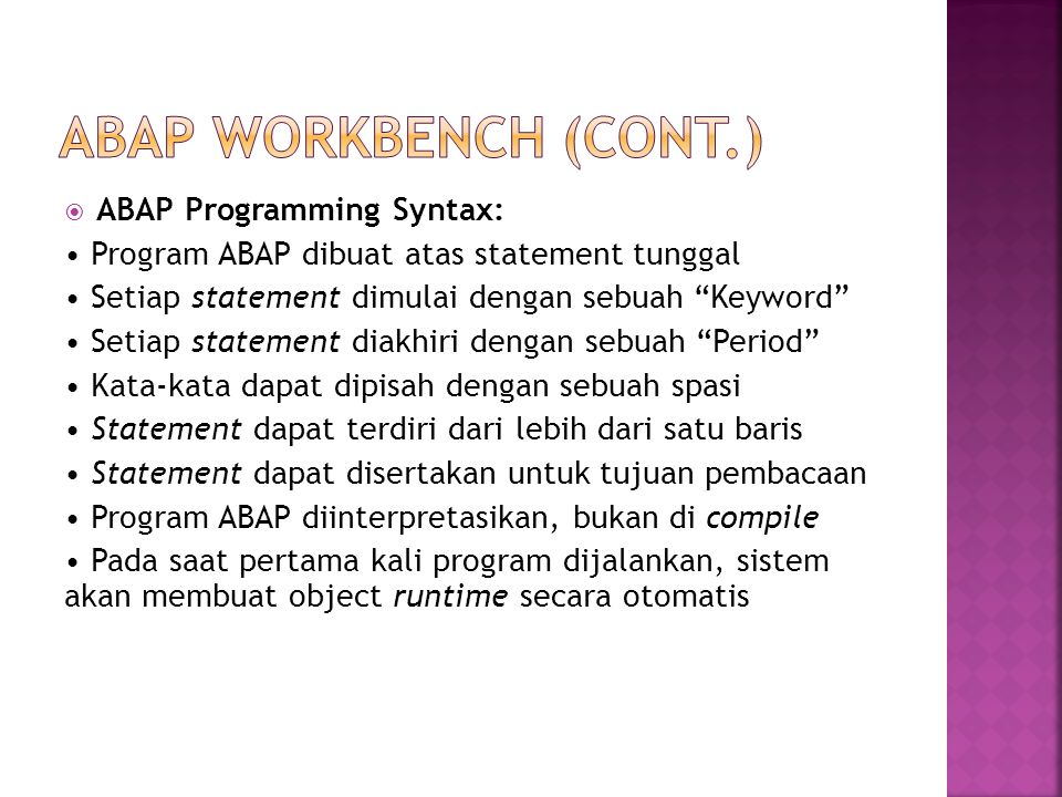 ABAP WORKBENCH (CONT.) ABAP Programming Syntax: